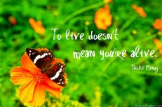 To live doesn't mean you're alive. -Nicki Minaj