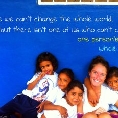 Maybe we can't change the whole world, but there isn't one of us who can't change one person's whole world.