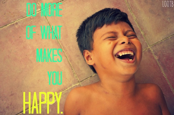 do more of what makes you happy LOOTB