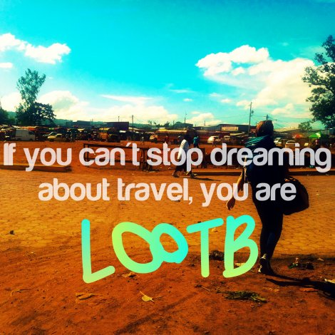 If you can't stop dreaming about travel you are lootb