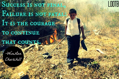 Success is not final, failure is not fatal; it is the courage to continue that counts. -Winston Churchill