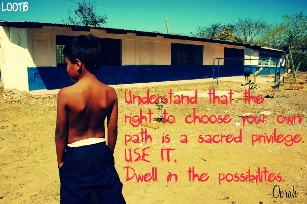 Understand that the right to chose your pown path is a sacred privilege. Use it. Dwell in the possibilities. -Oprah