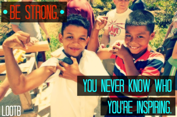 Weekend wisdom: Be strong, you never know who you're inspiring