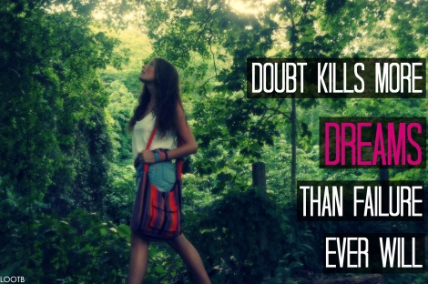 Doubt Kills More Dreams Thank Failure Ever Will