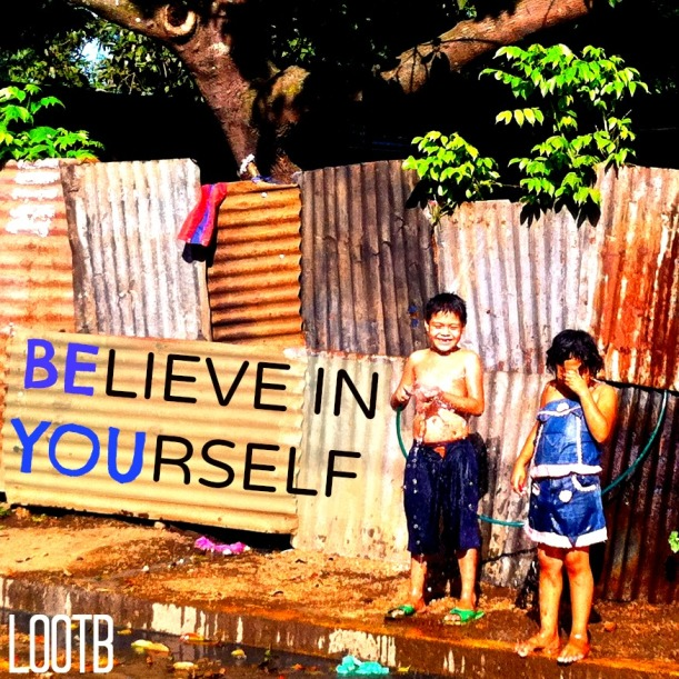 LOOTB Weekend Wisdom: Believe In Yourself, Be You.