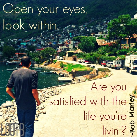 open your eyes, look within. are you satisfied with the life you're livin'?