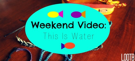 LOOTB weekend video: this is water