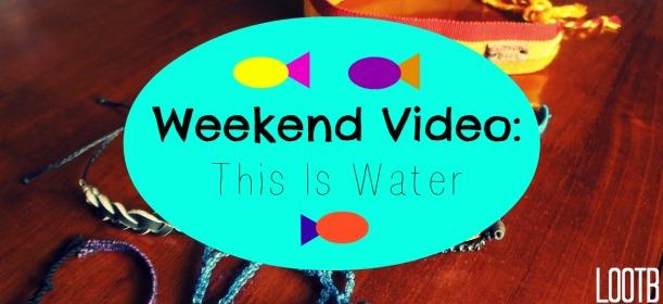 LOOTB weekend video: this is water