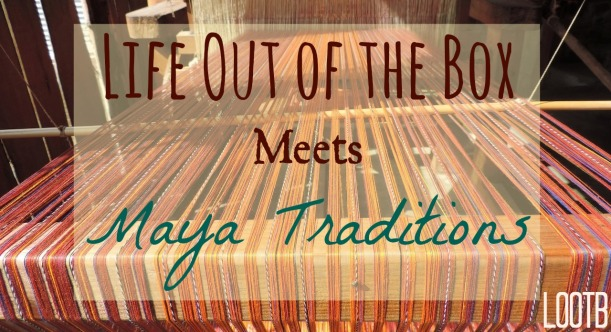 Life Out of the box meets Maya Traditions. LOOTB.
