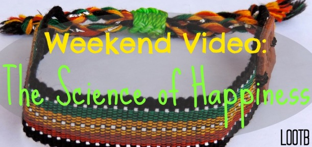 lootb weekend video the science of happiness