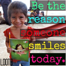 Be the reason someone smiles today. Life Out of the Box. LOOTB.