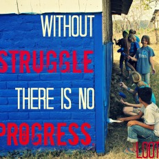 Without struggle there is no progress. Life Out of the Box. LOOTB.
