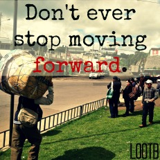 Life Out of the Box Weekend Wisdom: Don't Ever Stop Moving Forward. LOOTB.