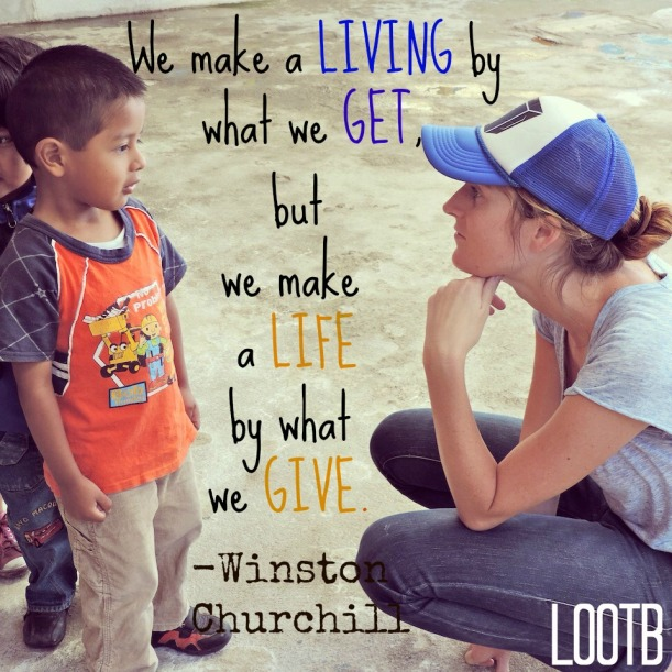 Weekend Wisdom: We make a living by what we get but we make a life by what we give. -Winston Churchill Life Out of the Box