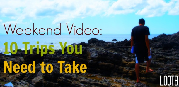 Life Out of the Box Weekend Video 10 Trips you need to take. LOOTB.
