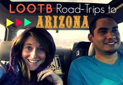 LOOTB Road-Trips to Arizona